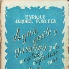 Libros de segunda mano: AGUA, ACEITE Y GASOLINAY OTRAS DOS MEZCLAS EXPLOSIVAS - JARDIEL PONCELA, ENRIQUE - A-TEA-628. Lote 277448908