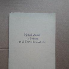Libros de segunda mano: LA MÚSICA EN EL TEATRO DE CALDERÓN - MIQUEL QUEROL,1981,TAPA BLANDA,. Lote 277617333