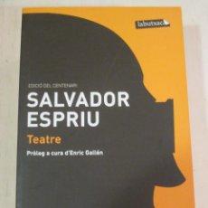 Libros de segunda mano: SALVADOR ESPRIU, TEATRE, EDICIÓ DEL CENTENARI, PROLEG D'ENRIC GALLEN, LABUTXACA. Lote 277739043