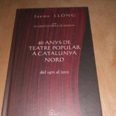 Libros de segunda mano: JAUME LLONG AMB EL GRUP ULTRERA DE SUREDA - 40 ANYS DE TEATRE A CATALUNYA NORD , 1971-2012. Lote 277847283