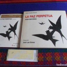 Libros de segunda mano: LA PAZ PERPETUA DE JUAN MAYORGA PROGRAMA GUIÓN, TRÍPTICO Y ENTRADA. CENTRO DRAMÁTICO NACIONAL 2008.. Lote 287013283