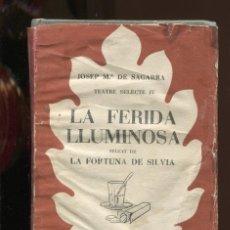 Libros de segunda mano: JOSEP M. DE SAGARRA. LA FERIDA LLUMINOSA. LA FORTUNA DE SÍLVIA. TEATRE. ED. SELECTA 1955. 1ª EDICIÓ. Lote 288056253