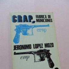 Libros de segunda mano: CRAP, FÁBRICA DE MUNICIONES. LÓPEZ MOZO, JERÓNIMO.. Lote 288601188
