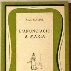 Libros de segunda mano: CLAUDEL, PAUL - JOAN OLIVER, TRAD. - L'ANUNCIACIÓ A MARIA. MISTERI EN QUATRE ACTES I UN PRÒLEG - PAL. Lote 288937643