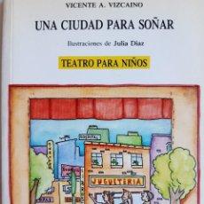 Libros de segunda mano: UNA CIUDAD PARA SOÑAR VICENTE VIZCAINO ILUSTRACION JULIA DIAZ TEATRO PARA NIÑOS 1988. Lote 289943503