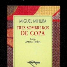 Libros de segunda mano: TRES SOMBREROS DE COPA. MIGUEL MIHURA. COLECCIÓN AUSTRAL EDICIÓN ANTONIO TORDERA ESPASA CALPE. 1994.. Lote 292127143