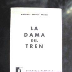 Libros de segunda mano: LA DAMA DEL TREN ANTONIO SANTOS ANTOLÍ 1964 DEDICATÒRIA AUTÒGRAFA A MARIA LUISA OLIVEDA DE PÉREZ. Lote 294078848