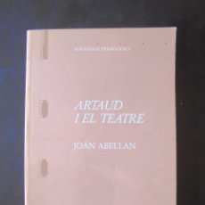 Libros de segunda mano: ARTAUD I EL TEATRE JOAN ABELLAN IMPECABLE 1988 INSTITUT DEL TEATRE, MATERIALS PEDAGÒGICS, 3, 1A ED.. Lote 297147843