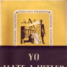 Libros de segunda mano: YO MATE A HITLER - COLECCION POLICIACA. EDICIONES ATALANTA ZARAGOZA. Lote 24231994