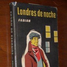 Libros de segunda mano: LONDRES DE NOCHE POR ROBERT FABIAN DE LUIS DE CARALT EN BARCELONA 1956 PRIMERA EDICIÓN. Lote 25427978