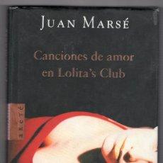 Libros de segunda mano: CANCIONES DE AMOR EN LOLITA'S CLUB POR JUAN MARSE. ED. ARRETE 1ª ED.BARCELONA ABRIL 2005. Lote 18476307