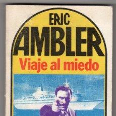 Libros de segunda mano: VIAJE AL MIEDO POR ERIC AMBLER. EDITORIAL BRUGUERA 1ª ED. BARCELONA 1981. Lote 18028791