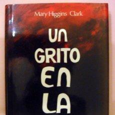 Libros de segunda mano: UN GRITO EN LA NOCHE. MARY HIGGINS CLARK. Lote 19199861