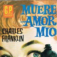 Libros de segunda mano: MUERE AMOR MÍO, Nº 173, POR CHARLES FRANKLIN, G.P. POLICIACA. Lote 20790300