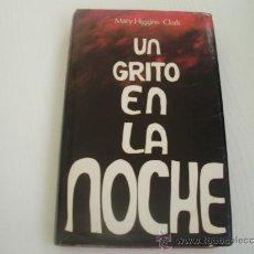 Libros de segunda mano: UN GRITO EN LA NOCHE - MARY HIGGINS CLARK. Lote 21341177