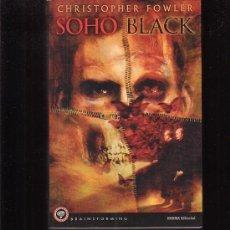 Libros de segunda mano: SOHO BLACK /POR: CHRISTOPHER FOWLER ( TERROR ). Lote 26639848