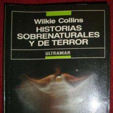 Libros de segunda mano: HISTORIAS SOBRENATURALES Y DE TERROR POR WILKIE COLLINS DE ULTRAMAR 1ª EDICIÓN 1989. Lote 26522920