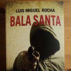 Libros de segunda mano: BALA SANTA. LUIS MIGUEL ROCHA. SUMA. 2011 482 PAG. Lote 26656729