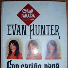 Libros de segunda mano: LIBRO DE EVAN HUNTER- CON CARIÑO PAPÁ 1ª EDICIÓN 31982 PLAZA & JANÉS COLECCIÓN GRAN PARADA . Lote 26669807