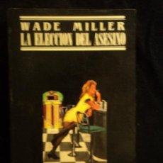 Libros de segunda mano: LA ELECCION DEL ASESINO. WADE MILLER. JUCAR NEGRA. 1987 220 PAG. Lote 26739771