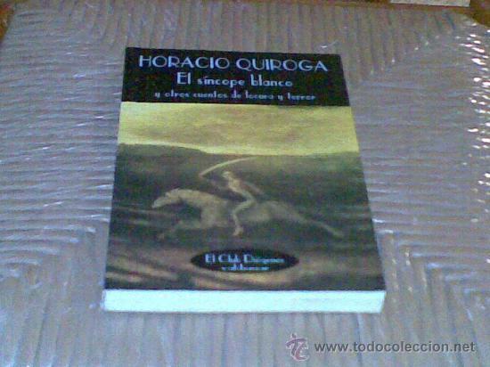 EL SÍNCOPE BLANCO Y OTROS CUENTOS DE LOCURA Y TERROR, DE HORACIO QUIROGA (Libros de segunda mano (posteriores a 1936) - Literatura - Narrativa - Terror, Misterio y Policíaco)