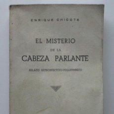 Libros de segunda mano: EL MISTERIO DE LA CABEZA PARLANTE - RETRATO RETROSPECTIVO-FOLLETINESCO - ENRIQUE CHICOTE - 1954. Lote 28561708