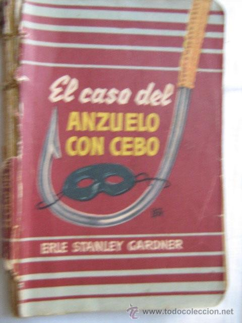 EL CASO DEL ANZUELO CON CEBO. STANLEY GARDNER, ERLE. MOLINO. 1949 (Libros de segunda mano (posteriores a 1936) - Literatura - Narrativa - Terror, Misterio y Policíaco)