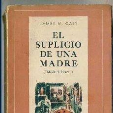 Libros de segunda mano: JAMES M. CAIN : EL SUPLICIO DE UNA MADRE (EMECÉ, 1946). Lote 131226451