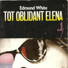 Libros de segunda mano: TOT OBLIDANT ELENA DE EDMUND WHITE (PÒRTIC). Lote 29245725