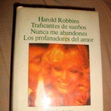 Libros de segunda mano: HAROLD ROBBINS-TRAFICANTES DE SUEÑOS-NUNCA ME ABANDONES-LOS PROFANADORES DEL AMOR. Lote 31854721