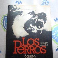 Libros de segunda mano: LIBRO DE ROBERT CALDER, LOS PERROS ¿QUIÉN LOS CONVIRTIÓ EN FIERAS? 1978 CIRCULO DE LECTORES. Lote 32001823