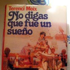 Libros de segunda mano: LIBRO DE TERENCI MOIX-NO DIGAS QUE FUE UN SUEÑO - PREMIO PLANETA 1986, 1ª EDICIÓN. Lote 32024817