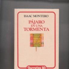 Libros de segunda mano: PÁJARO EN UNA TORMENTA ISAAC MONTERO 1984. Lote 32614978