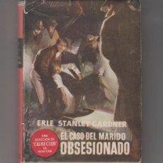 Libros de segunda mano: ERLE STANLEY GARDNER EL CASO DEL MARIDO OBSESIONADO PRIMERA EDICIÓN FEBRERO 1952. Lote 33427556