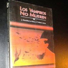 Libros de segunda mano: LOS VAMPIROS NO MUEREN / SHERIDAN LE FANU, J. TOLSTOI, A. POLIDORI, J. DUMAS, A. Lote 35813963