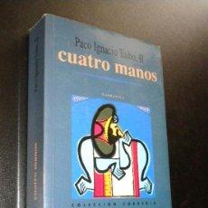 Libros de segunda mano: CUATRO MANOS / TAIBO II, PACO IGNACIO. Lote 37920581