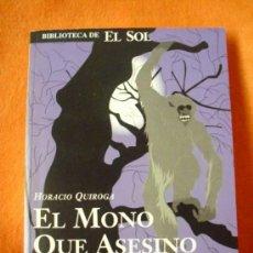 Libros de segunda mano: HORACIO QUIROGA: EL MONO QUE ASESINÓ. / EL HOMBRE ARTIFICIAL. BIBLIOTECA DE EL SOL, Nº 227. 1992.. Lote 38149829