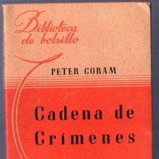 Libros de segunda mano: CADENA DE CRÍMENES. PETER CORAM. LIBRERÍA HACHETTE, S.A. 2ª EDICIÓN. BUENOS AIRES. 1944.. Lote 40567481
