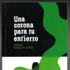 Livres d'occasion: UNA CORONA PARA TU ENTIERRO. JAMES HADLEY CHASE. EL PAIS 2004. Lote 40885499