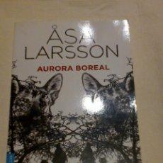 Libros de segunda mano: AURORA BOREAL - ASA LARSSON - NOVELA DE MISTERIO SUECA. Lote 40994939