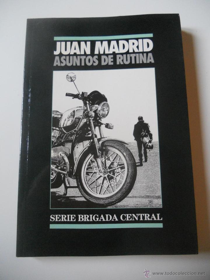 JUAN MADRID - ASUNTOS DE RUTINA - SERIE BRIGADA CENTRAL - 1989 (Libros de segunda mano (posteriores a 1936) - Literatura - Narrativa - Terror, Misterio y Policíaco)