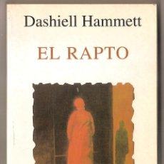Libros de segunda mano: DASHIELL HAMMETT . EL RAPTO. Lote 41308666