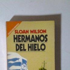 Libros de segunda mano: HERMANOS DEL HIELO, SLOAN WILSON, 1983. Lote 41311317