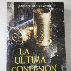 Libros de segunda mano: LA ULTIMA CONFESION JOSE ANTONIO CASTRO VIAMAGNA 2009. Lote 42177535