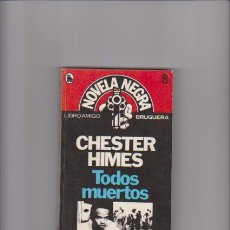 Libros de segunda mano: CHESTER HIMES - TODOS MUERTOS - NOVELA NEGRA - EDITORIAL BRUGUERA 1985. Lote 42572418