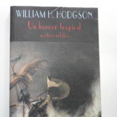 Libros de segunda mano: UN HORROR TROPICAL Y OTROS RELATOS. WILLIAM HODGSON. CLUB DIÓGENES Nº 118. VALDEMAR. Lote 43966273