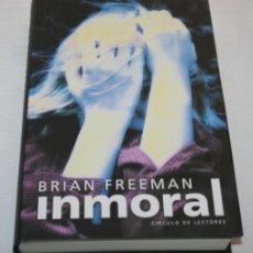 Libros de segunda mano: INMORAL - BRIAN FREEMAN - CIRCULO 2005 - LIBRO DE MISTERIO. Lote 44184080