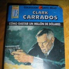 Libros de segunda mano: BOLSILIBROS EDICIONES B, POLICIACA Nº 40 : COMO GASTAR UN MILLON DE DOLARES. CLARK CARRADOS. Lote 45710944