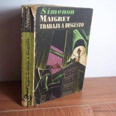 Libros de segunda mano: MAIGRET TRABAJA A DISGUSTO (G. SIMENON) EDITORIAL ALBOR - 1955. Lote 45892754
