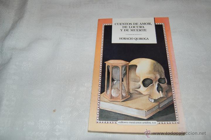 CUENTOS DE AMOR, DE LOCURA Y DE MUERTE HORACIO QUIROGA (Libros de segunda mano (posteriores a 1936) - Literatura - Narrativa - Terror, Misterio y Policíaco)